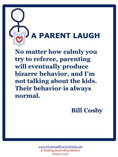 Bill Cosby comment: No matter how calming you try to referee, parenting will eventually produce bizarre behavior.
