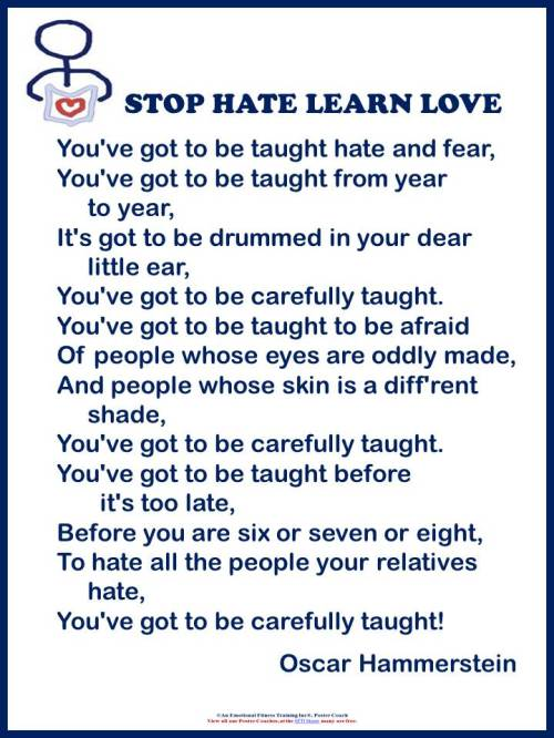 You've got to be taught to hate.